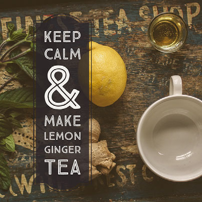 Keep Calm & Make Lemon Ginger Tea
