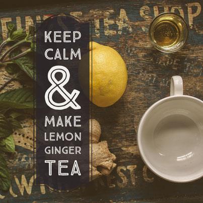 Keep Calm & Make Lemon Ginger Tea