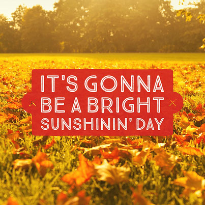 It's gonna be a bright sunshinin' day