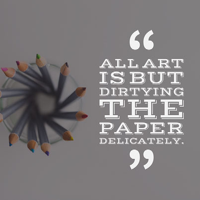 All art is but dirtying the paper delicately.