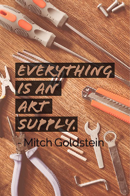 Everything is an art supply.